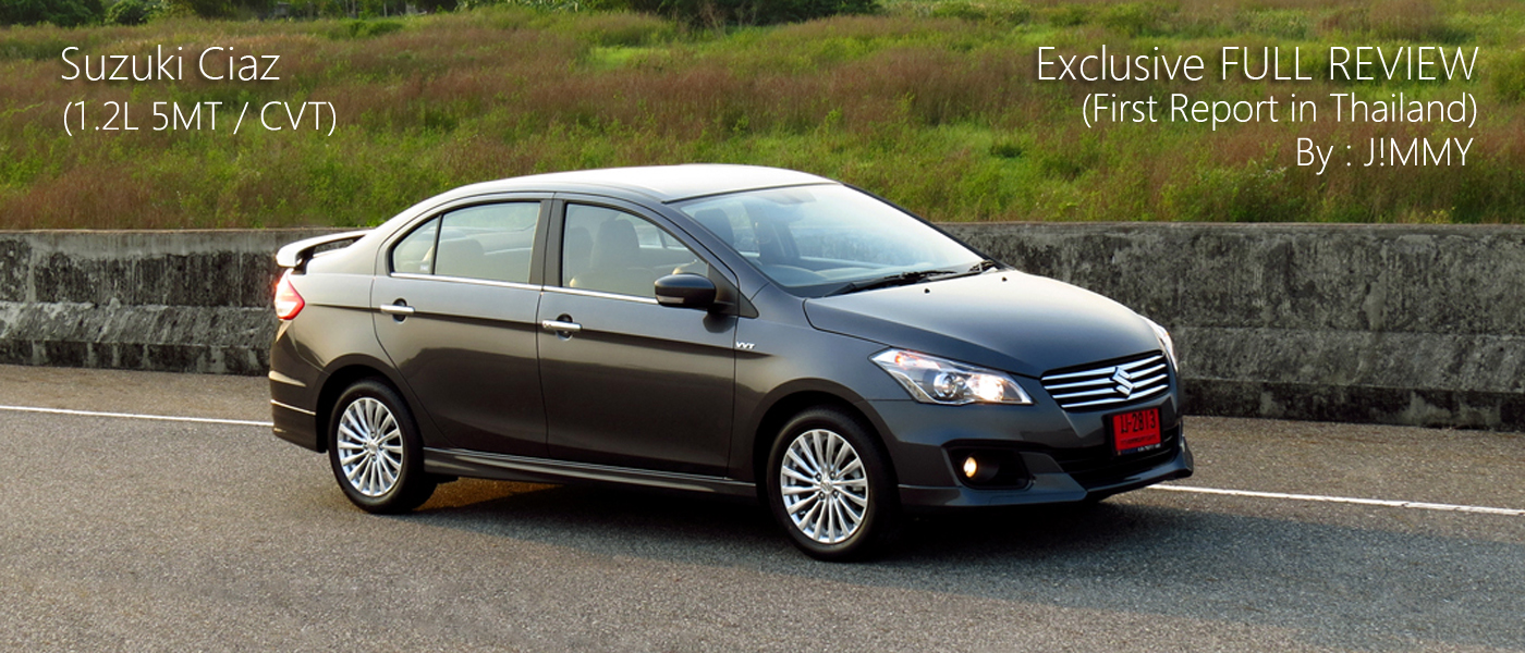Exclusive Full Review : ทดลองขับ Suzuki Ciaz (1.2 L 5MT / CVT) - Eco car Sedan ที่ใหญ่สุด หรูสุด นั่งสบายสุด แต่พวงมาลัยยังไม่สุด